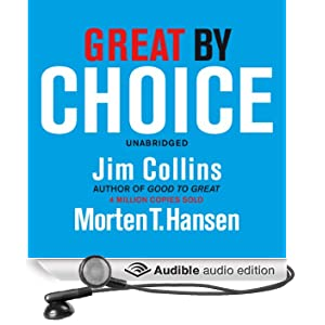 Great by Choice: Uncertainty, Chaos and Luck - Why Some Thrive Despite Them All (Unabridged)