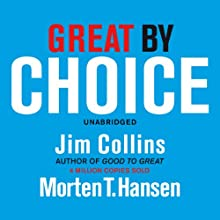 Great by Choice: Uncertainty, Chaos and Luck - Why Some Thrive Despite Them All Audiobook by Jim Collins, Morten T Hansen Narrated by Jim Collins
