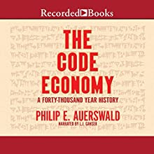 The Code Economy: A Forty-Thousand Year History | Livre audio Auteur(s) : Philip E. Auerswald Narrateur(s) : L. J. Ganser