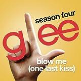 Blow Me (One Last Kiss) (Glee Cast Version)