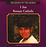 img - for I Am Roman Catholic (Religions of the World (Rosen)) by Philemon D Sevastiades (2003-01-01) book / textbook / text book