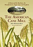 img - for The American Cane Mill: A History of the Machines, the Manufacturers, Sugar Cane and Sorghum book / textbook / text book