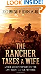 The Rancher Takes a Wife: A True Acco...