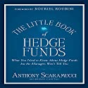 The Little Book of Hedge Funds: What You Need to Know About Hedge Funds but the Managers Won't Tell You (Little Books. Big Profits) Audiobook by Anthony Scaramucci Narrated by Don Hagen