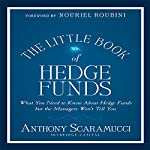 The Little Book of Hedge Funds: What You Need to Know About Hedge Funds but the Managers Won't Tell You (Little Books. Big Profits) | Anthony Scaramucci