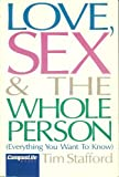 Love, Sex and the Whole Person: Everything You Want to Know (0310711819) by Stafford, Tim