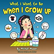 Children's Picture Book: When I Grow Up (Bedtime Stories, Smart Kids Bright Future Collection) (Children's Books with Good Values)