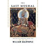 The Last Mughal: The Fall of a Dynasty: Delhi, 1857 ~ William Dalrymple