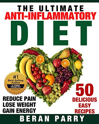 The Ultimate PALEO KETO Anti-Inflammatory Diet: Reduce Pain  Lose Weight  Gain Energy  50 Delicious Easy Paleo Keto  Recipes by Beran Parry