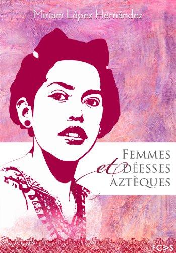 Femmes et déesses aztèques (Femme mesoaméricaine t. 1)