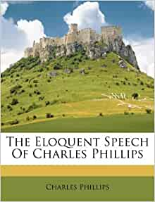 The Eloquent Speech Of Charles Phillips Charles Phillips
