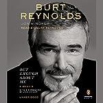But Enough About Me: A Memoir | Burt Reynolds,Jon Winokur