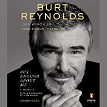 But Enough About Me: A Memoir (       UNABRIDGED) by Burt Reynolds, Jon Winokur Narrated by Burt Reynolds