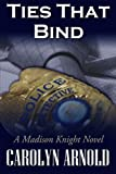 Ties That Bind: A Madison Knight Novel