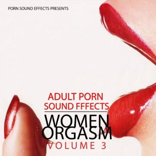 porn-sound-women-orgasm-15-porn-sound-effects-adult-fx-women-orgasm-squirt-sybian-hot-2011-dj-party-
