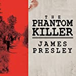 The Phantom Killer: Unlocking the Mystery of the Texarkana Serial Murders: The Story of a Town in Terror | James Presley