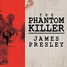 The Phantom Killer: Unlocking the Mystery of the Texarkana Serial Murders: The Story of a Town in Terror (       UNABRIDGED) by James Presley Narrated by Michael Kramer