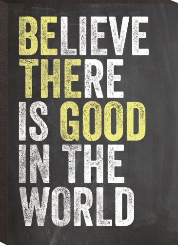 Believe There Is Good In The World Mini Print 6 X 4.3