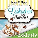 Lebkuchen zum Frühstück (Zuckergussgeschichten 6) | Emma C. Moore