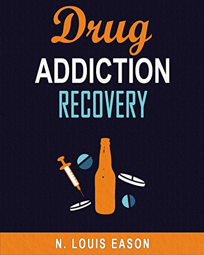Drug Addiction: Recovery: A Guide to Help You Overcome Substance Abuse, Drug Dependency, and Any Other Addiction...
