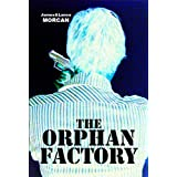 The Orphan Factory (The Orphan Trilogy, #2)by James Morcan