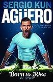 Sergio Kun Aguero: Born to Rise - My Story