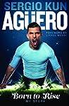 Sergio Kun Aguero: Born to Rise: My S...