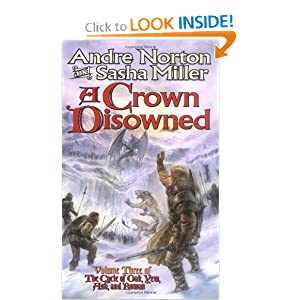 A Crown Disowned (Cycle of Oak, Yew, Ash, and Rowan, Book 3) by Andre Norton and Sasha Miller
