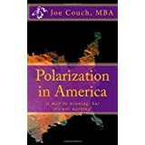 Polarization in America: it may be winning, but it's not working! ~ Joe Couch