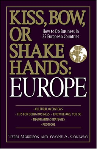 Kiss, Bow, Or Shake Hands  Europe: How to Do Business in 25 European Countries