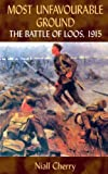 Niall Cherry Most Unfavourable Ground: The Battle of Loos, 1915