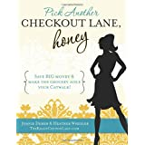 Pick Another Checkout Lane, Honey: Save Big Money & Make the Grocery Aisle your Catwalk! ~ Joanie Demer