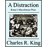 A Distraction: Rome's Macedonian Wars ~ Charles R. King