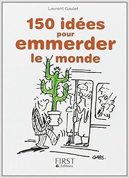 150 idées pour emmerder le monde - Laurent Gaulet