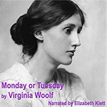 Monday or Tuesday (       UNABRIDGED) by Virginia Woolf Narrated by Elizabeth Klett