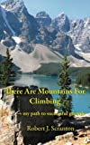 img - for There Are Mountains for Climbing: My Path To Successful Growth book / textbook / text book
