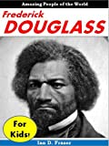 img - for Frederick Douglass for Children: Discover the Incredible Story of the Courageous Man Who Escaped From Slavery and Became One of the Most Important People in American History: Biographies for Children book / textbook / text book