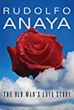 The Old Man's Love Story (Chicana and Chicano Visions of the Americas series) (0806143576) by Anaya, Rudolfo