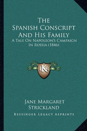 The Spanish Conscript and His Family the Spanish Conscript and His Family: A Tale on Napoleon's Campaign in Russia (1846) a Tale on Napoleon's Campaign in Russia (1846)