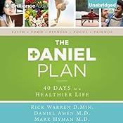 The Daniel Plan: 40 Days to a Healthier Life | [Rick Warren, Daniel Amen, Mark Hyman]