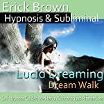 Lucid Dreaming, Dream Walk Hypnosis: Control Your Dreams, Meditation, Hypnosis, Self-Help, Binaural Beats, Solfeggio Tones | Erick Brown Hypnosis