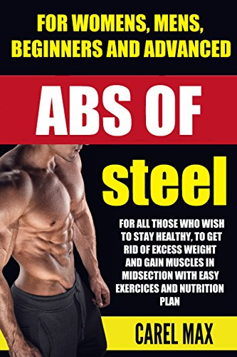 ABS OF STEEL: For all those who wish to stay healthy, get rid of excess weight and gain muscles in midesection (English Edition)