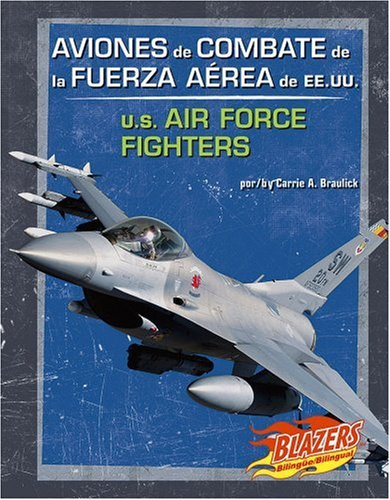 Aviones de Combate de la Fuerza Aerea de EE.UU./U.S. Air Force Fighters (Blazers Bilingual) (Spanish Edition)