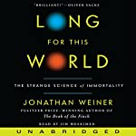 Long for This World: The Strange Science of Immortality | Jonathan Weiner