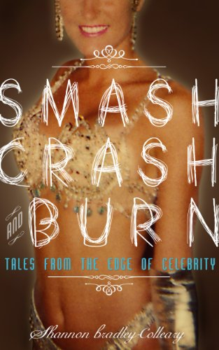 Smash, Crash and Burn: Tales From The Edge Of Celebrity, by Shannon Bradley-Colleary