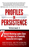 Profiles In Persistence: 7 Network Marketing Leaders Share their Strategies for a Financially Successful Life & Legacy