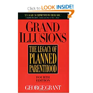 Grand Illusions: The Legacy of Planned Parenthood George Grant