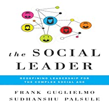 The Social Leader: Redefining Leadership for the Complex Social Age (       UNABRIDGED) by Frank Guglielmo, Sudhanshu Palsule Narrated by Walter Dixon