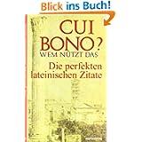 Cui bono? Wem nützt das?: Die perfekten lateinischen Zitate