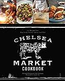 Chelsea Market Cookbook: 100 Recipes from New York's Premier Indoor Food Hall